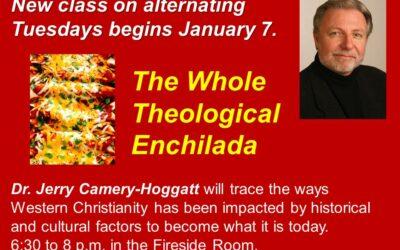 The Whole Theological Enchilada Continues Feb. 18